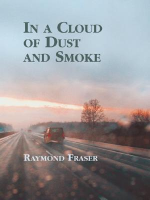 In a Cloud of Dust and Smoke by Raymond Fraser