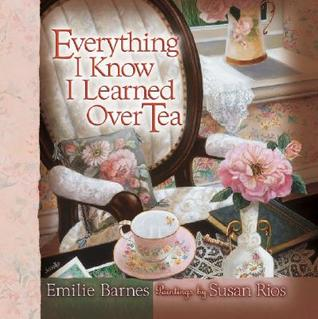 Everything I Know I Learned Over Tea