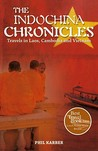 The Indochina Chronicles: Travels in Laos, Cambodia and Vietnam
