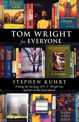 Tom Wright for Everyone - Putting the Theology of N. T. Wrigh... by Stephen Kuhrt