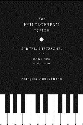 The Philosopher's Touch: Sartre, Nietzsche and Barthes at the Piano