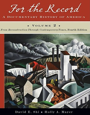 For the Record: A Documentary History of America, Volume 2: From Reconstruction Through Contemporary Times