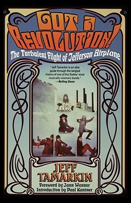 Got a Revolution!: The Turbulent Flight of Jefferson Airplane