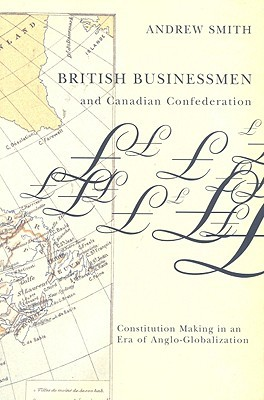 British Businessmen & Canadian Confederation: Constitution Making in an Era of Anglo-globalization