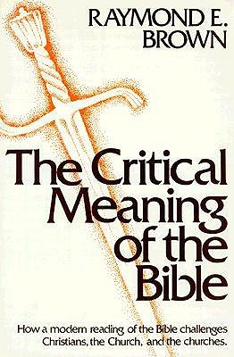 The Critical Meaning of the Bible by Raymond E. Brown