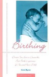 Birthing: Choices You Have to Create the Best Birth Experience for Your and Your Child