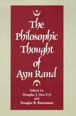 The Philosophic Thought of Ayn Rand by Douglas J. Den Uyl