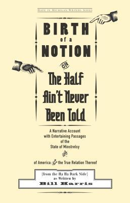 Birth of a Notion; Or, the Half Ain't Never Been Told by Bill Harris