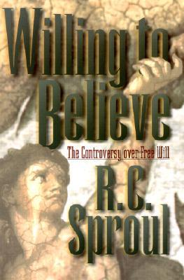 Willing to Believe by R.C. Sproul