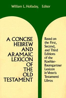 A Concise Hebrew and Aramaic Lexicon of the Old Testament by William L. Holladay