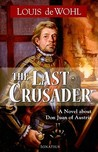 The Last Crusader: A Novel about Don Juan of Austria