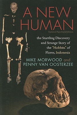 """A New Human: The Startling Discovery and Strange Story of the """"Hobbits"""" of Flores, Indonesia, Updated Paperback Edition"""