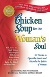 Chicken Soup for the Woman's Soul: 101 Stories to Open the Hearts and Rekindle the Spirits of Women