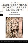The Mediterranean World in Late Antiquity AD 395-600