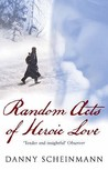 Random Acts Of Heroic Love by Danny Scheinmann