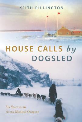 House Calls by Dogsled by Keith Billington