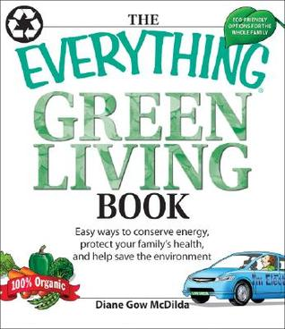 The Everything Green Living Book by Diane Gow Mcdilda
