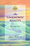 """The """"Unknown"""" Reality, Volume 2: A Seth Book"""