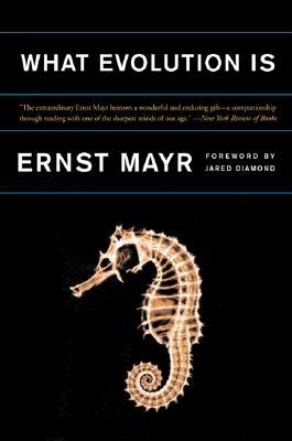 What Evolution Is by Ernst W. Mayr