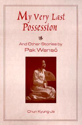 My Very Last Possession and Other Stories by Park Wansuh