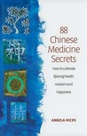 88 Chinese Medicine Secrets: How to Cultivate Lifelong Health, Wisdom and Happiness