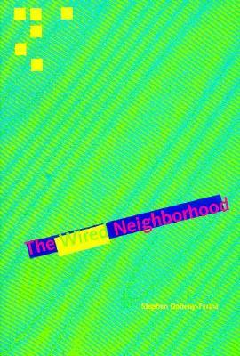 The Wired Neighborhood by Stephen Doheny-Farina