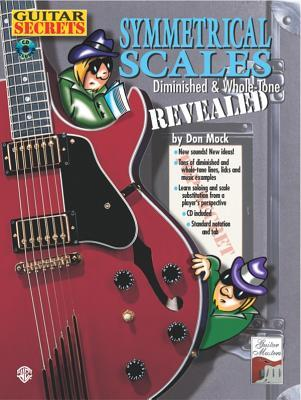 Guitar Secrets: Symmetrical Scales Revealed (Diminished and Whole Tone Scales, Book & CD [With CD]