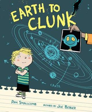 Earth to Clunk by Pam Smallcomb