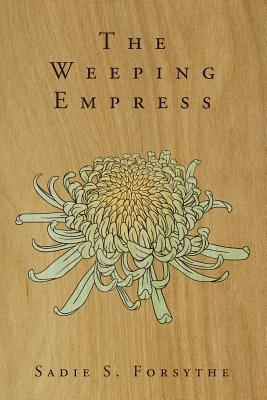 The Weeping Empress by Sadie S. Forsythe