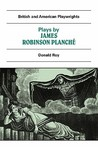Plays by James Robinson Planche: The Vampire, the Garrick Fever, Beauty and the Beast, Foutunio and His Seven Gifted Servants, the Golden Fleece, the