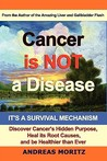Cancer Is Not a Disease - It's a Survival Mechanism by Andreas Moritz