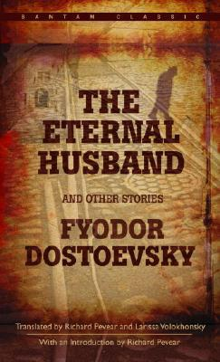 The Eternal Husband and Other Stories by Fyodor Dostoyevsky