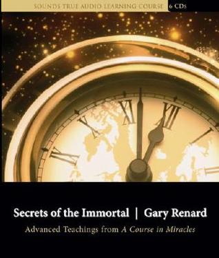 Secrets of the Immortal by Gary R. Renard