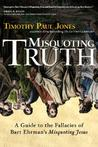 """Misquoting Truth: A Guide to the Fallacies of Bart Ehrman's """"Misquoting Jesus"""""""