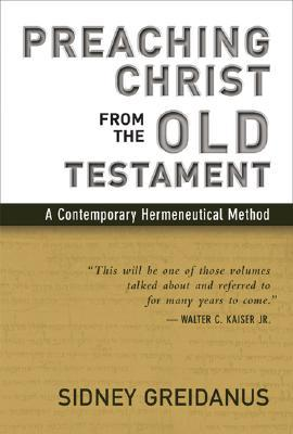 Preaching Christ from the Old Testament by Sidney Greidanus