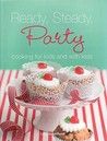 Ready, Steady, Party: Cooking for Kids and with Kids. Lucy Broadhurst