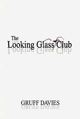 The Looking Glass Club by Gruff Davies