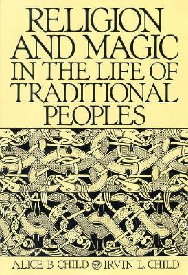 Religion and Magic in the Life of Traditional Peoples by Alice B. Child