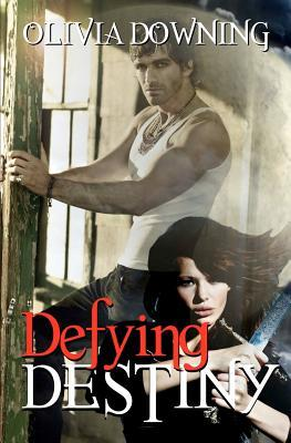 Defying Destiny by Olivia Downing