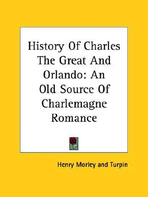 History of Charles the Great and Orlando: An Old Source of Charlemagne Romance