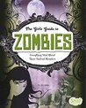 The Girl's Guide to Zombies: Everything Vital about These Undead Monsters