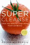Super Cleanse: Detox Your Body for Long-Lasting Health and Beauty