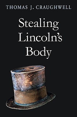 Stealing Lincoln's Body by Thomas J. Craughwell