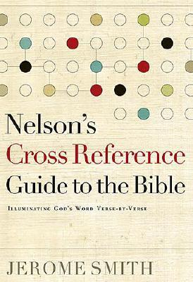 Nelson's Cross-Reference Guide to the Bible: Illuminating God's Word Verse-By-Verse