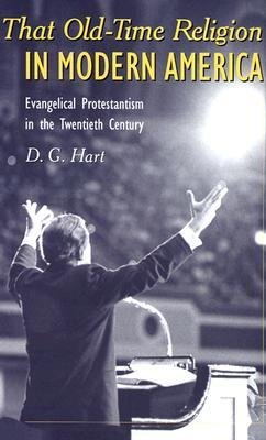 That Old-Time Religion in Modern America by D.G. Hart