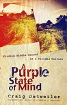 A Purple State of Mind: *Finding Middle Ground in a Divided Culture *Turning Disagreement into Dialogue *Conversing Without Compromising (ConversantLife.com)