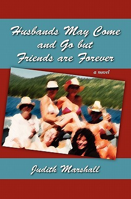 Husbands May Come and Go But Friends Are Forever by Judith Marshall