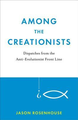 Among the Creationists by Jason Rosenhouse