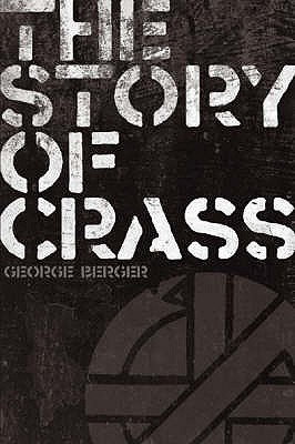 "The Story Of ""Crass"" by George Berger"
