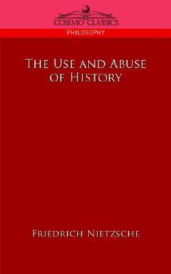 The Use and Abuse of History by Friedrich Nietzsche